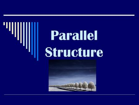 Parallel Structure.