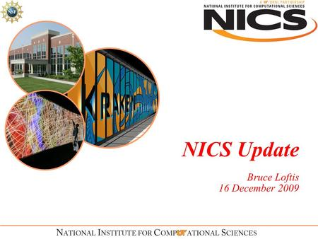 NICS Update Bruce Loftis 16 December 2009. National Institute for Computational Sciences University of Tennessee and ORNL partnership  NICS is the 2.