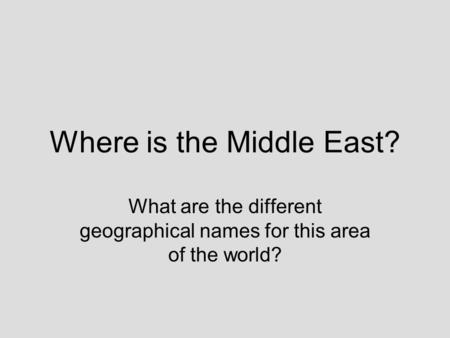 Where is the Middle East? What are the different geographical names for this area of the world?