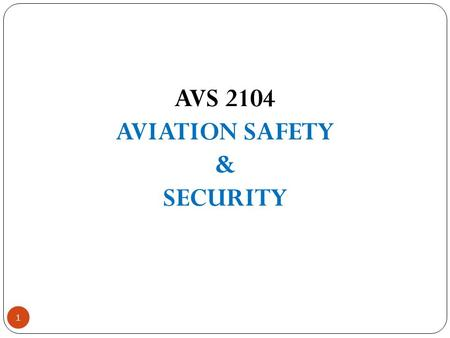 AVS 2104 AVIATION SAFETY & SECURITY 1. Lecturer Information Name : Mohd 'Ariff Bin Abdul Jalil   Institution : IIUM Major.