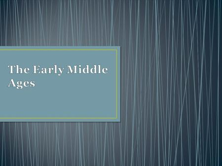 The Early Middle Ages.