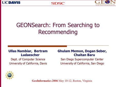 GEONSearch: From Searching to Recommending GeoInformatics 2006 May 10-12, Reston, Virginia Ullas Nambiar, Bertram Ludaescher Dept. of Computer Science.
