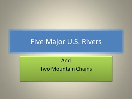 Five Major U.S. Rivers And Two Mountain Chains And Two Mountain Chains.