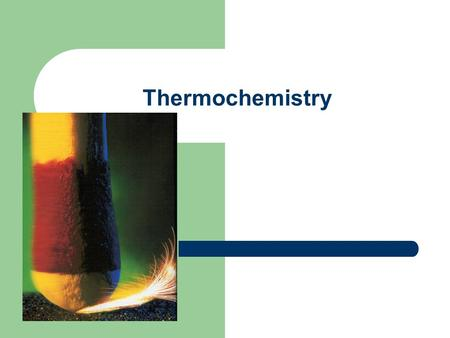 Thermochemistry. Thermodynamics Study of energy transformations Thermochemistry is a branch of thermodynamics which describes energy relationships in.