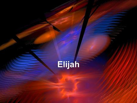 Elijah. 1 Kings 16:30 (NIV) Ahab son of Omri did more evil in the eyes of the Lord than any of those before him.