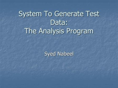 System To Generate Test Data: The Analysis Program Syed Nabeel.