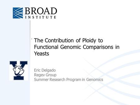 The Contribution of Ploidy to Functional Genomic Comparisons in Yeasts Eric Delgado Regev Group Summer Research Program in Genomics.