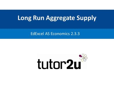 Long Run Aggregate Supply EdExcel AS Economics 2.3.3.
