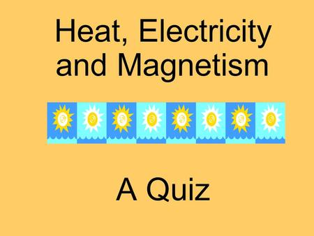 Heat, Electricity and Magnetism A Quiz. Heat flows by _______ from a warm material to a cool substance.