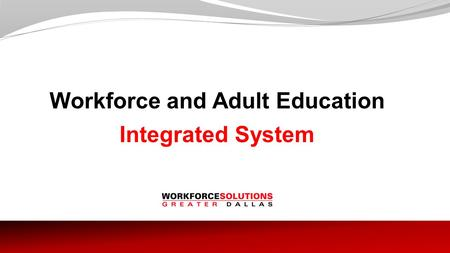 Workforce and Adult Education Integrated System. Outreach Employers and Industries Target industries with potential ABE and/or English language deficiencies.