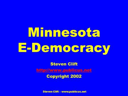 Steven Clift –  Minnesota E-Democracy Steven Clift  Copyright 2002.