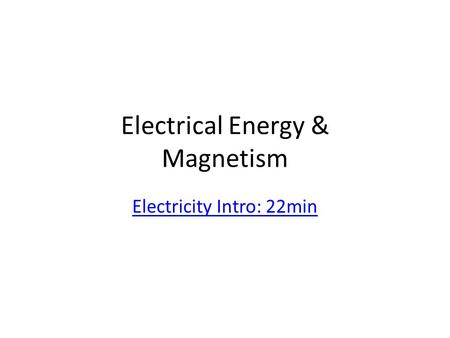 Electrical Energy & Magnetism Electricity Intro: 22min.