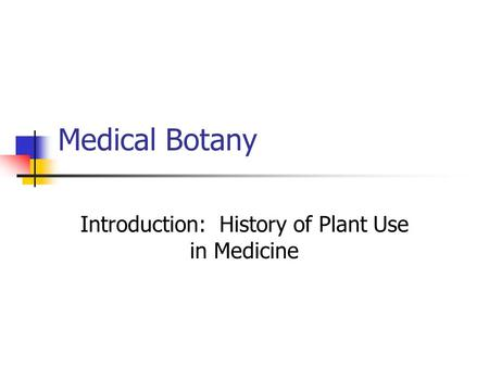Medical Botany Introduction: History of Plant Use in Medicine.