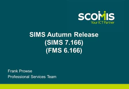 Frank Prowse Professional Services Team SIMS Autumn Release (SIMS 7.166) (FMS 6.166)
