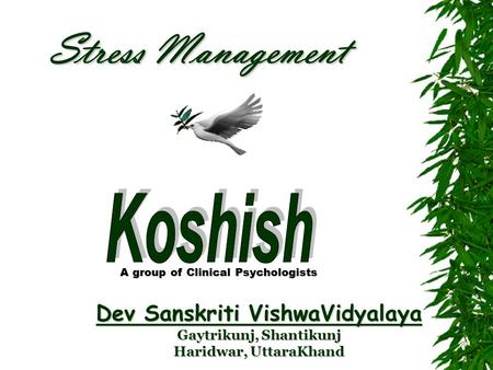 Stress Management Dev Sanskriti VishwaVidyalaya Gaytrikunj, Shantikunj Haridwar, UttaraKhand A group of Clinical Psychologists.