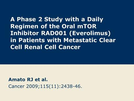 A Phase 2 Study with a Daily Regimen of the Oral mTOR Inhibitor RAD001 (Everolimus) in Patients with Metastatic Clear Cell Renal Cell Cancer Amato RJ et.