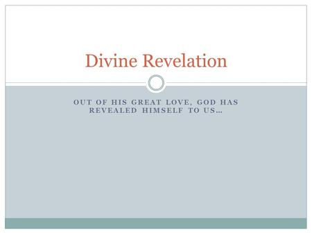 OUT OF HIS GREAT LOVE, GOD HAS REVEALED HIMSELF TO US… Divine Revelation.