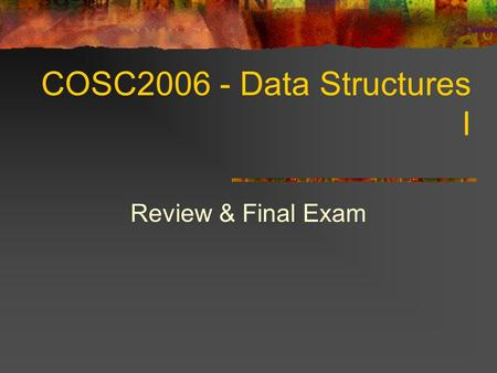 COSC2006 - Data Structures I Review & Final Exam.