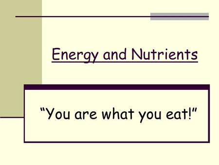 "Energy and Nutrients ""You are what you eat!"". Did you know? From 2003 to 2004, approximately 17.4 percent of U.S. teens between the ages of 12 and 19."