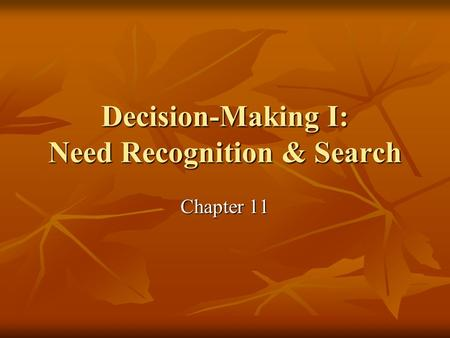 Decision-Making I: Need Recognition & Search Chapter 11.