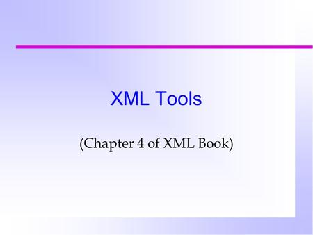 XML Tools (Chapter 4 of XML Book). What tools are needed for a complete XML application? n Fundamental components n Web infrasructure n XML development.