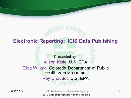 Electronic Reporting: ICIS Data Publishing Presented by: Alison Kittle, U.S. EPA Elisa Willard, Colorado Department of Public Health & Environment Roy.