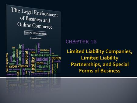 Chapter 15.  An unincorporated business  Combines the most favorable attributes of general partnerships, limited partnerships, and corporations  An.