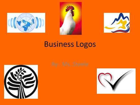 Business Logos By: Ms. Steele. What is a business logo? a graphic representation or symbol of a company! It can be a… name, trademark, design, symbol,
