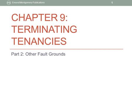 CHAPTER 9: TERMINATING TENANCIES Part 2: Other Fault Grounds Emond Montgomery Publications 1.