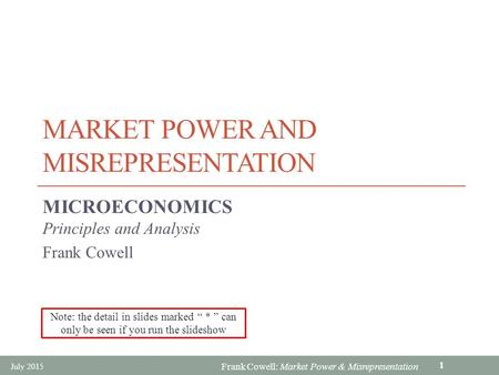 Frank Cowell: Market Power & Misrepresentation MARKET POWER AND MISREPRESENTATION MICROECONOMICS Principles and Analysis Frank Cowell July 2015 1 Note: