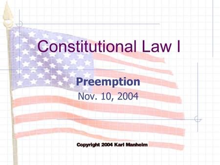 Constitutional Law I Preemption Nov. 10, 2004. Fall, 2004Con Law I - Manheim2 Restrictions on State Action Federal Constitution Art. I, § 10:  No state.