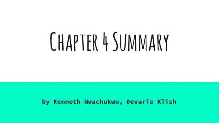 Chapter 4 Summary by Kenneth Nwachukwu, Devarie Klish.
