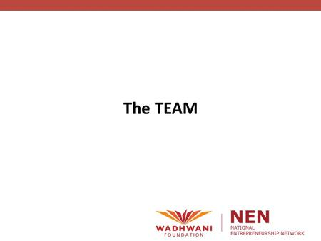 The TEAM. What do you think goes into making a good team?? National Entrepreneurship Network Role of TEAM in a Tech Venture.