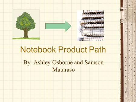 Notebook Product Path By: Ashley Osborne and Samson Mataraso.