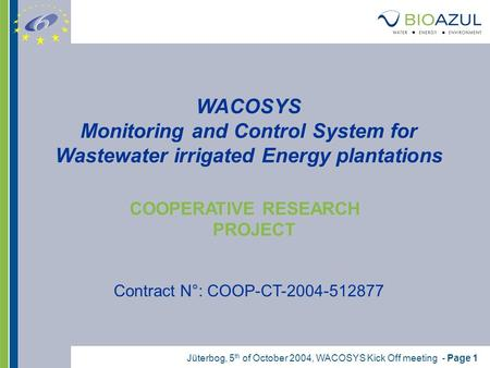 Jüterbog, 5 th of October 2004, WACOSYS Kick Off meeting - Page 1 WACOSYS Monitoring and Control System for Wastewater irrigated Energy plantations COOPERATIVE.