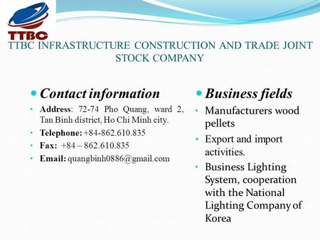 TTBC INFRASTRUCTURE CONSTRUCTION AND TRADE JOINT STOCK COMPANY Contact information Address: 72-74 Pho Quang, ward 2, Tan Binh district, Ho Chi Minh city.