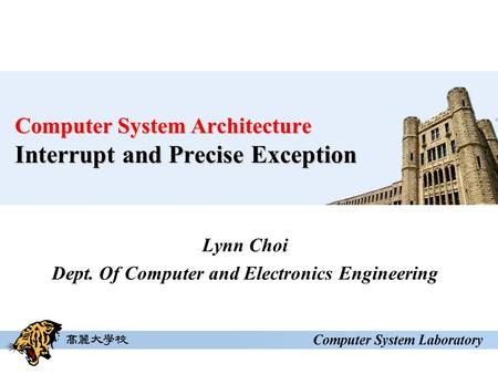 Computer System Architecture Interrupt and Precise Exception Lynn Choi Dept. Of Computer and Electronics Engineering.