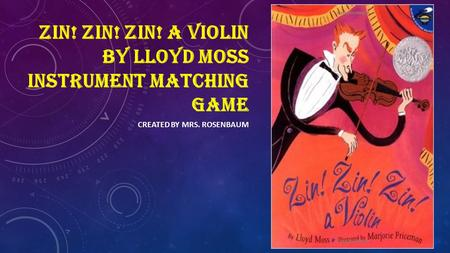 CREATED BY MRS. ROSENBAUM ZIN! ZIN! ZIN! A VIOLIN BY LLOYD MOSS INSTRUMENT MATCHING GAME.