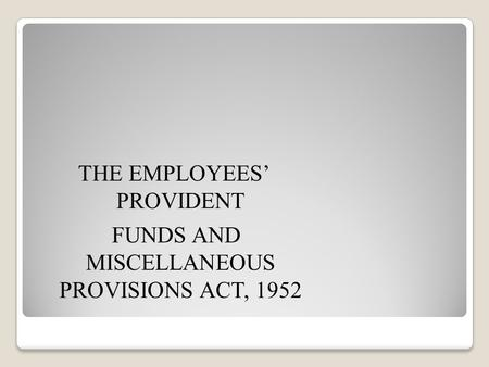 THE EMPLOYEES' PROVIDENT FUNDS AND MISCELLANEOUS PROVISIONS ACT, 1952.