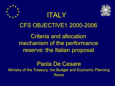 ITALY CFS OBJECTIVE1 2000-2006 Criteria and allocation mechanism of the performance reserve: the Italian proposal Paola De Cesare Ministry of the Treasury,