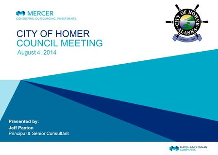 CITY OF HOMER COUNCIL MEETING August 4, 2014 Presented by: Jeff Paxton Principal & Senior Consultant.