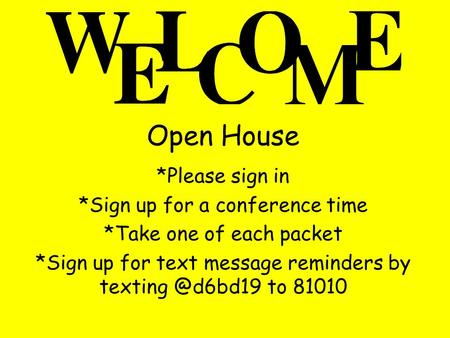 Open House *Please sign in *Sign up for a conference time *Take one of each packet *Sign up for text message reminders by to 81010.