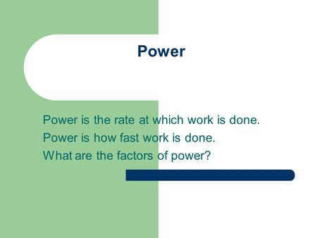 Power Power is the rate at which work is done. Power is how fast work is done. What are the factors of power?