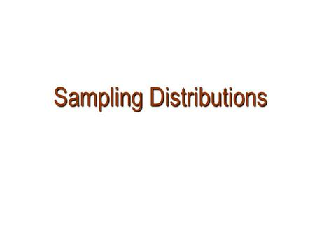 Sampling Distributions Sampling Distributions. Sampling Distribution Introduction In real life calculating parameters of populations is prohibitive because.