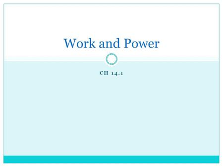 CH 14.1 Work and Power. TrueFalseStatementTrueFalse Work is the product of force, distance and time Power is the amount of work done in a certain time.