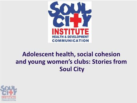 Adolescent health, social cohesion and young women's clubs: Stories from Soul City.