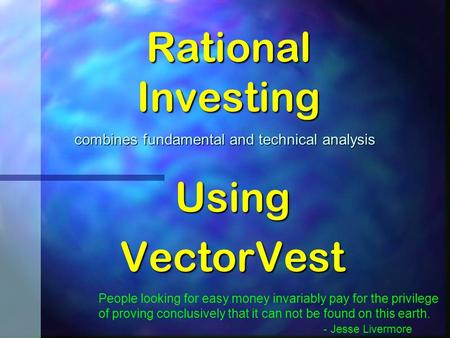 Rational Investing UsingVectorVest combines fundamental and technical analysis People looking for easy money invariably pay for the privilege of proving.