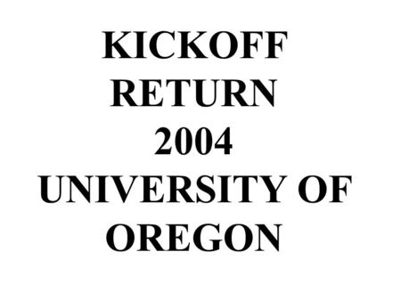 KICKOFF RETURN 2004 UNIVERSITY OF OREGON. KICK OFF RETURN CLINIC 1. PHILOSOPHY OF KICKOFF RETURN.