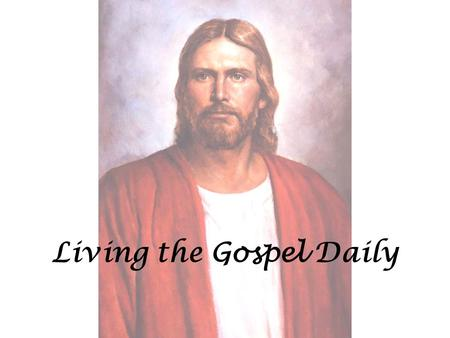 Living the Gospel Daily. Learn of me, and listen to my words; walk in the meekness of my Spirit, and you shall have peace in me. D&C 19:23.
