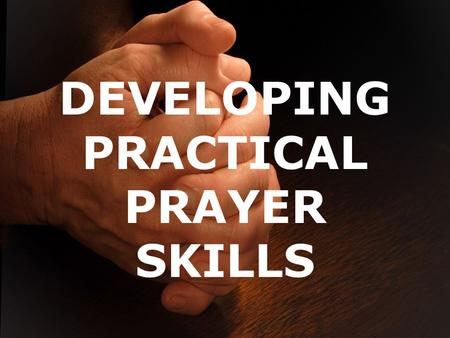 DEVELOPING PRACTICAL PRAYER SKILLS. Isa 40:31 but those who hope in the LORD will renew their strength. They will soar on wings like eagles; they will.